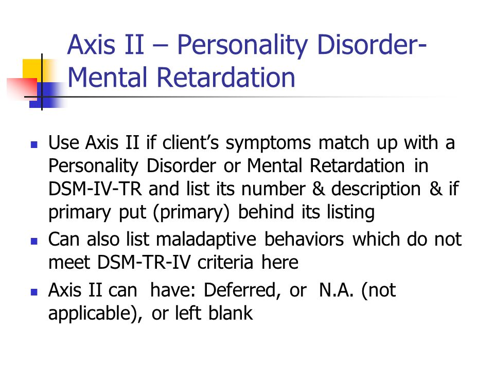 Axis II – Personality Disorder-Mental Retardation