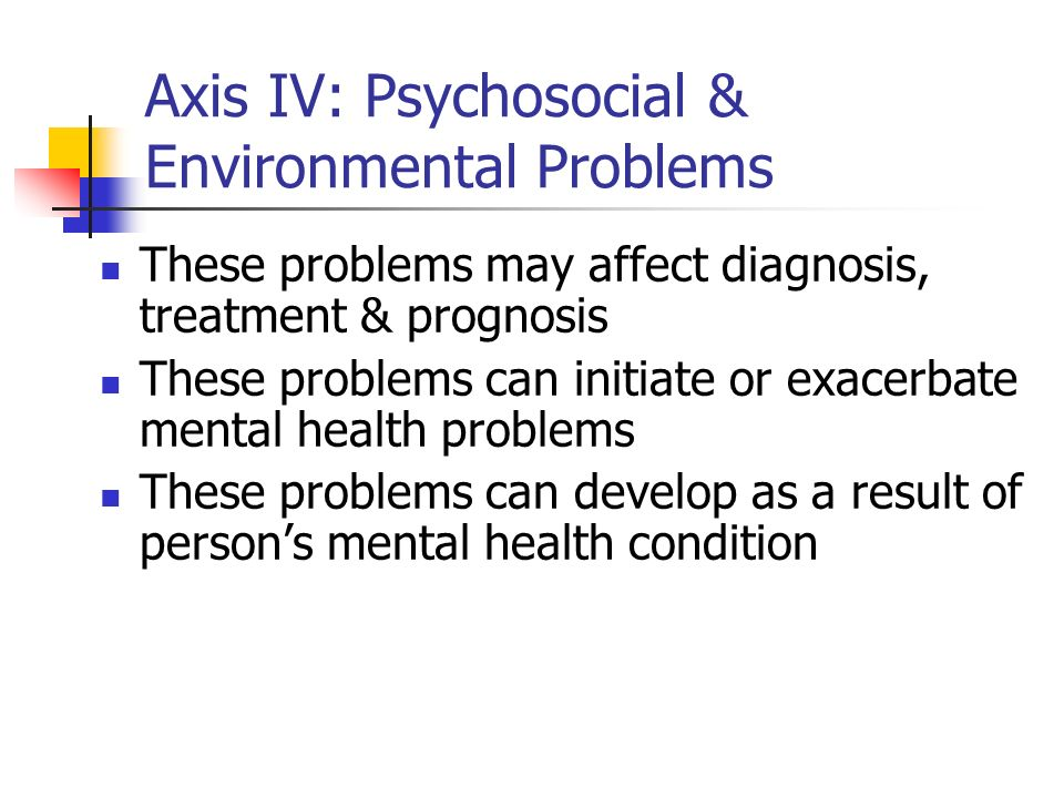 Axis IV: Psychosocial & Environmental Problems