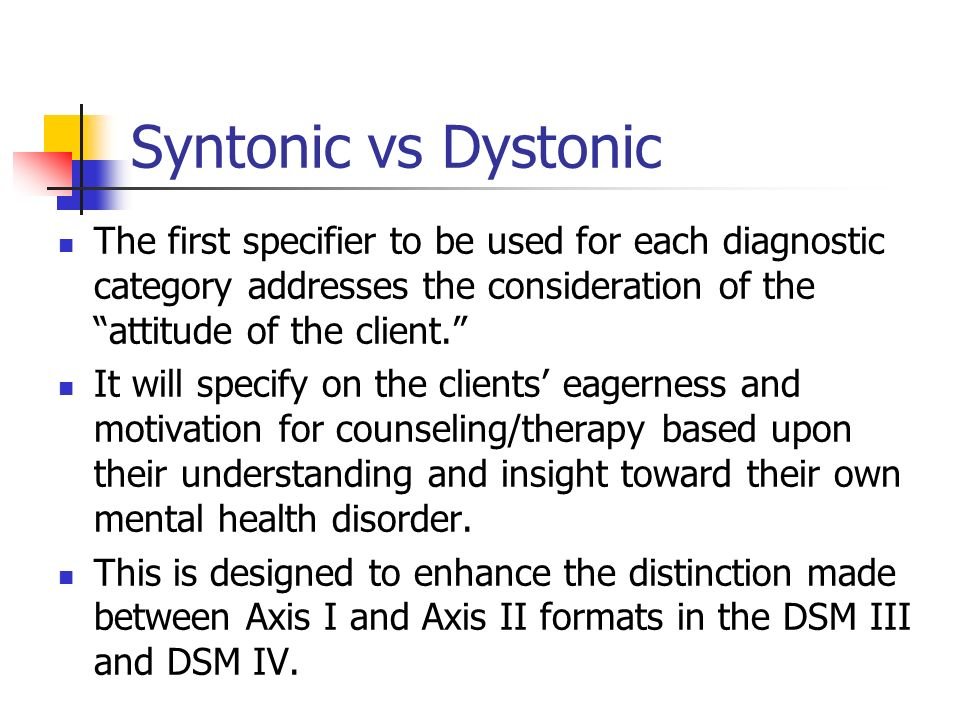 Syntonic vs Dystonic The first specifier to be used for each diagnostic category addresses the consideration of the attitude of the client.