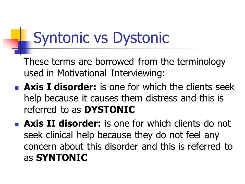 Syntonic vs Dystonic These terms are borrowed from the terminology used in Motivational Interviewing: