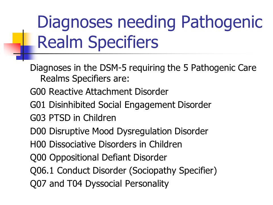 Diagnoses needing Pathogenic Realm Specifiers