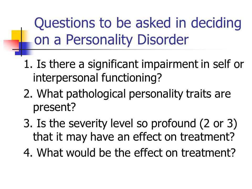 Questions to be asked in deciding on a Personality Disorder