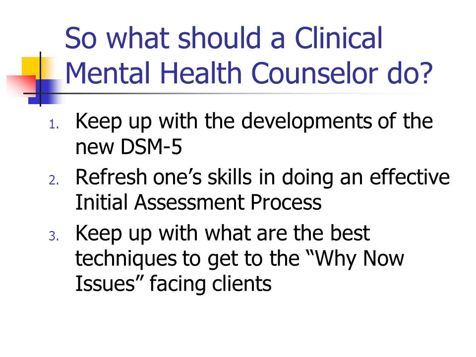 So what should a Clinical Mental Health Counselor do