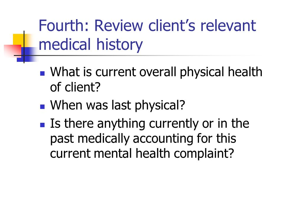 Fourth: Review client's relevant medical history