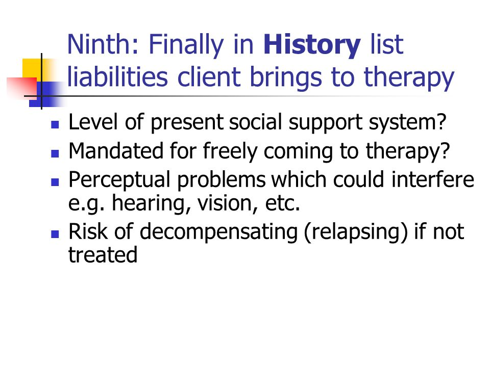 Ninth: Finally in History list liabilities client brings to therapy