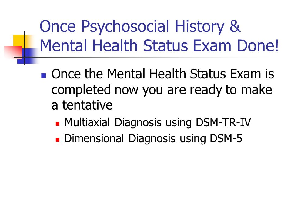 Once Psychosocial History & Mental Health Status Exam Done!