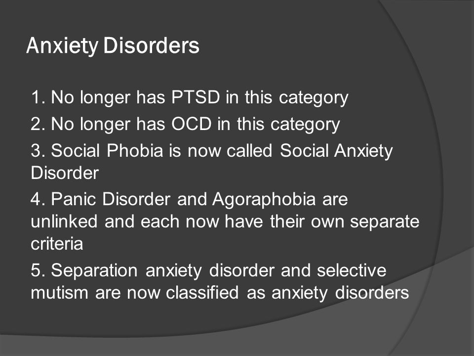 Anxiety Disorders 1. No longer has PTSD in this category