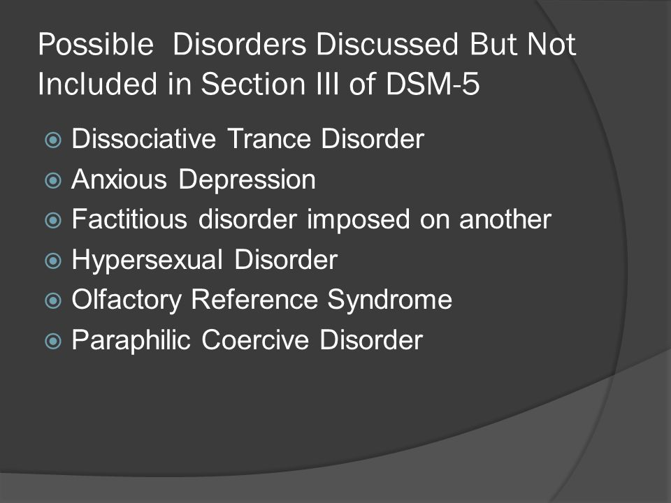 Possible Disorders Discussed But Not Included in Section III of DSM-5