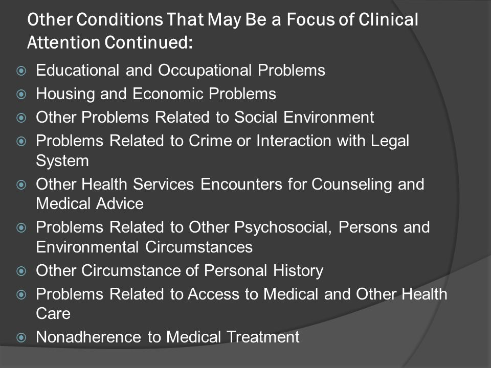 Other Conditions That May Be a Focus of Clinical Attention Continued: