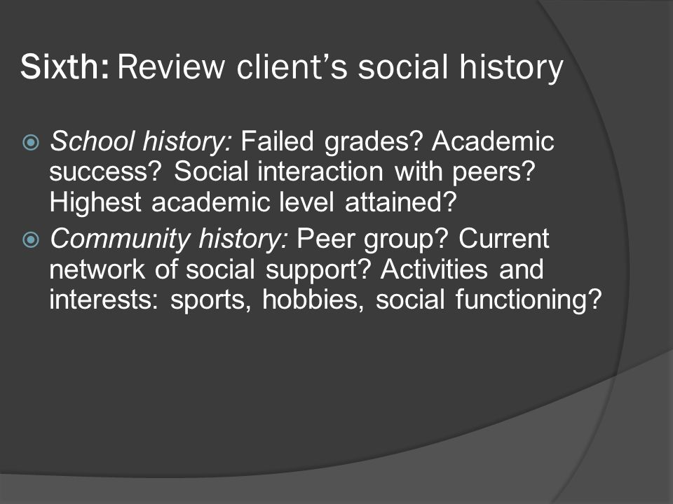 Sixth: Review client's social history