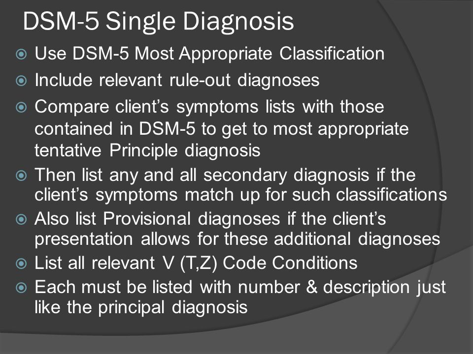 DSM-5 Single Diagnosis Use DSM-5 Most Appropriate Classification