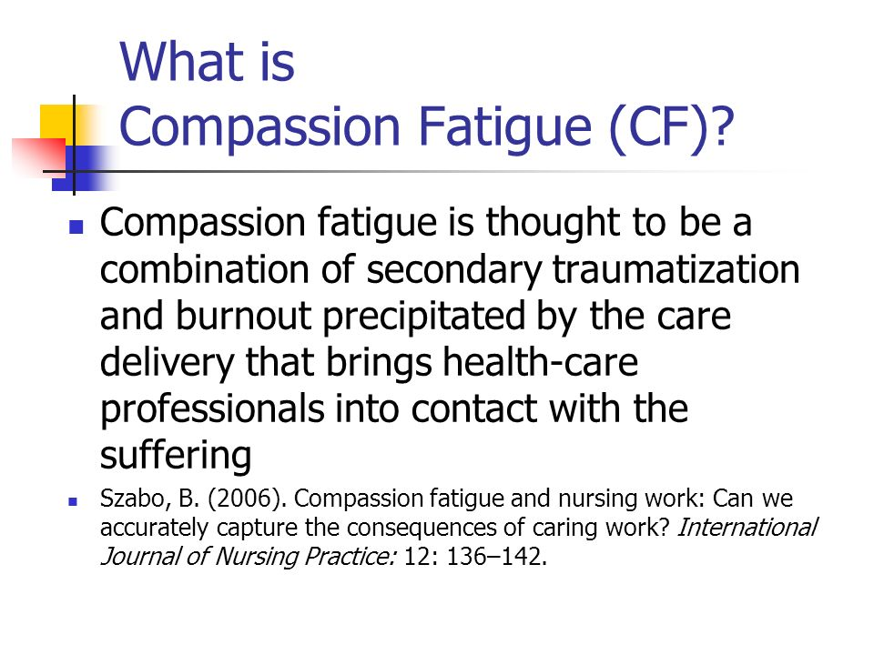 What is Compassion Fatigue (CF)
