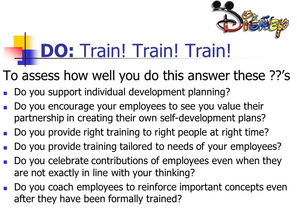 DO: Train! Train! Train! To assess how well you do this answer these 's. Do you support individual development planning