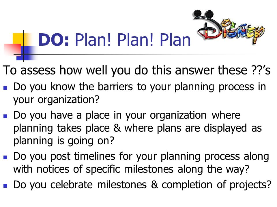 DO: Plan! Plan! Plan! To assess how well you do this answer these 's