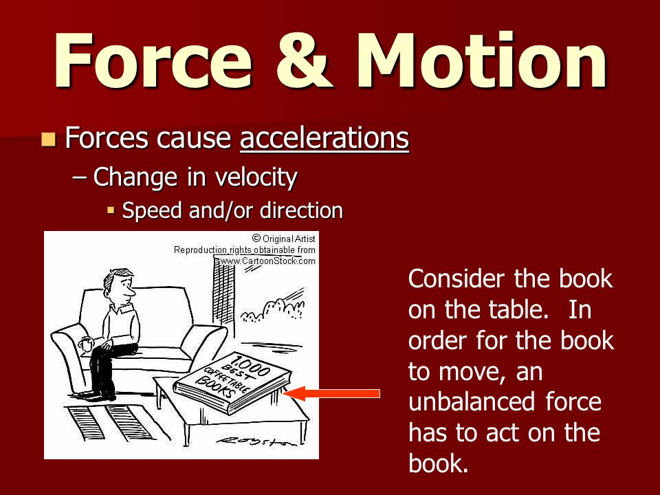 Force & Motion Forces cause accelerations Change in velocity
