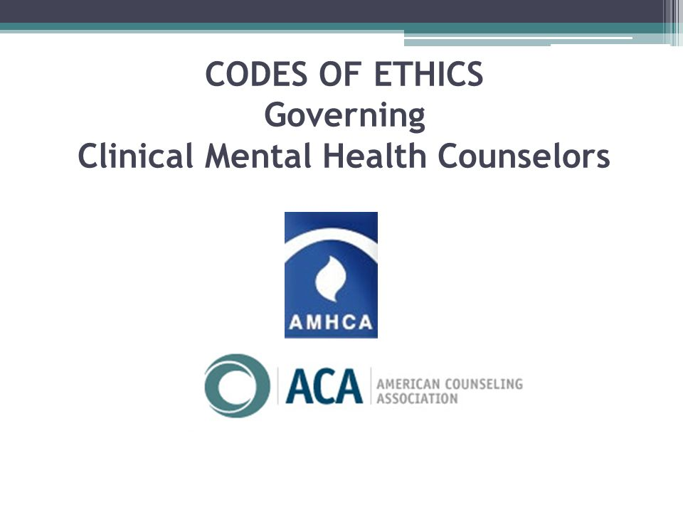 CODES OF ETHICS Governing Clinical Mental Health Counselors