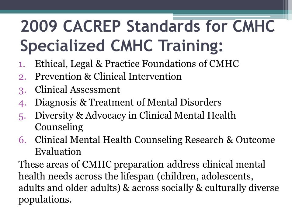 2009 CACREP Standards for CMHC Specialized CMHC Training: