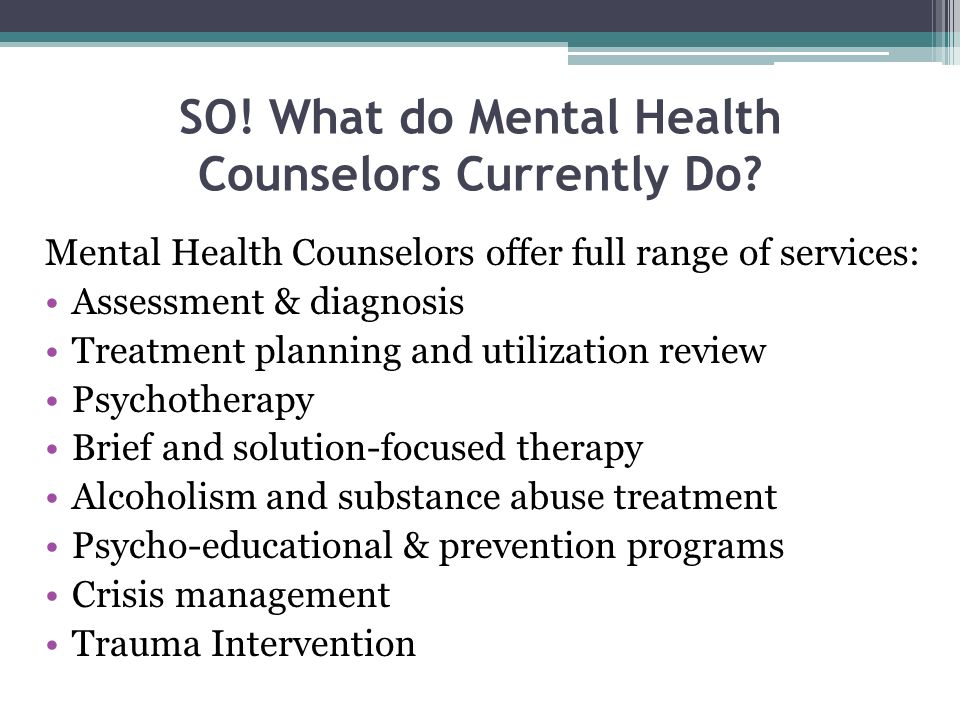 SO! What do Mental Health Counselors Currently Do