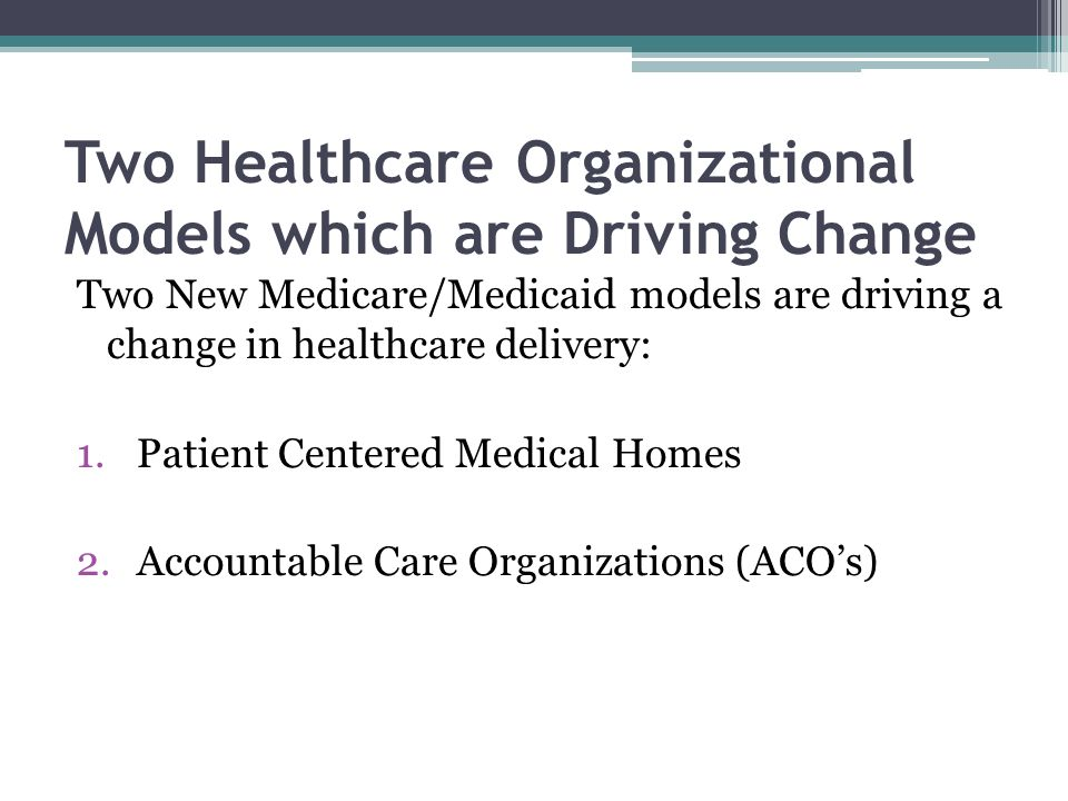 Two Healthcare Organizational Models which are Driving Change