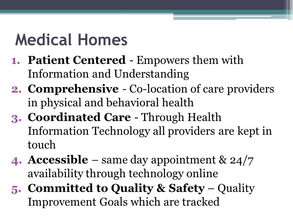 Medical Homes Patient Centered - Empowers them with Information and Understanding.