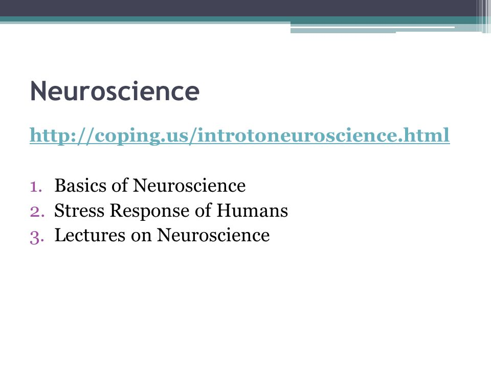 Neuroscience http://coping.us/introtoneuroscience.html