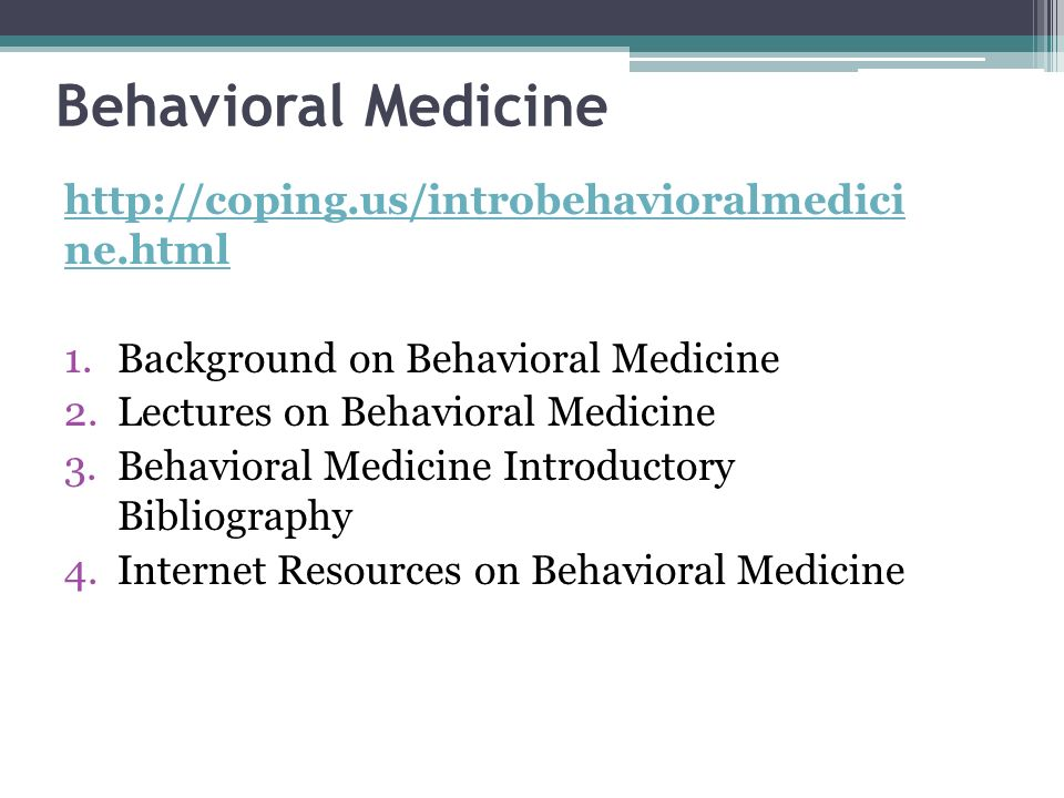 Behavioral Medicine http://coping.us/introbehavioralmedici ne.html