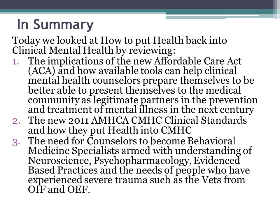 In Summary Today we looked at How to put Health back into Clinical Mental Health by reviewing: