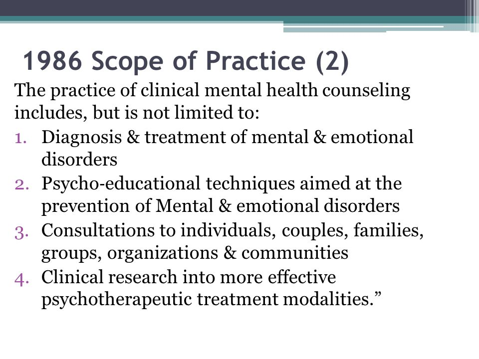 1986 Scope of Practice (2) The practice of clinical mental health counseling includes, but is not limited to:
