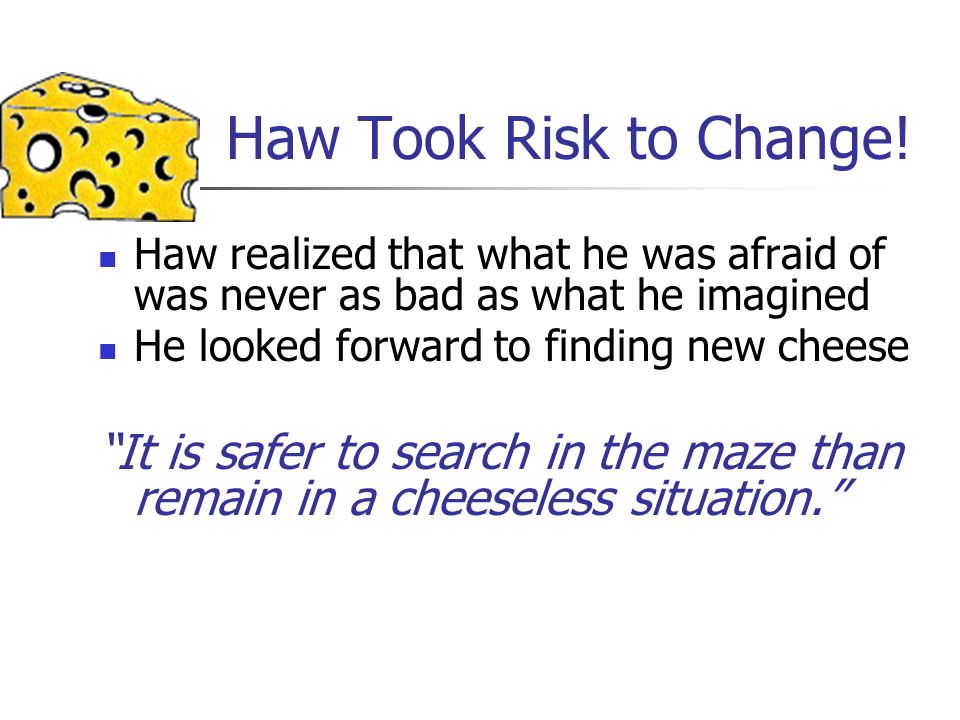 Haw Took Risk to Change! Haw realized that what he was afraid of was never as bad as what he imagined.