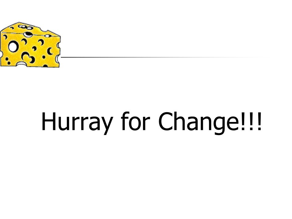 Hurray for Change!!!