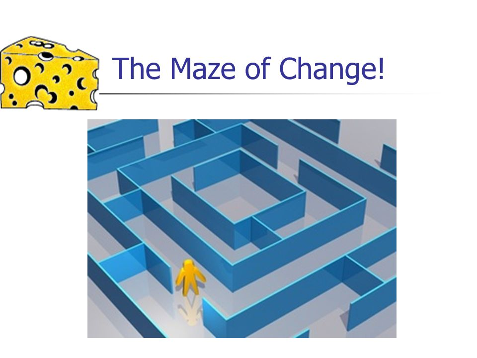 The Maze of Change!