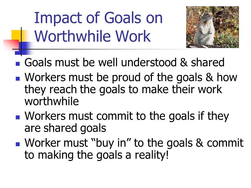 Impact of Goals on Worthwhile Work