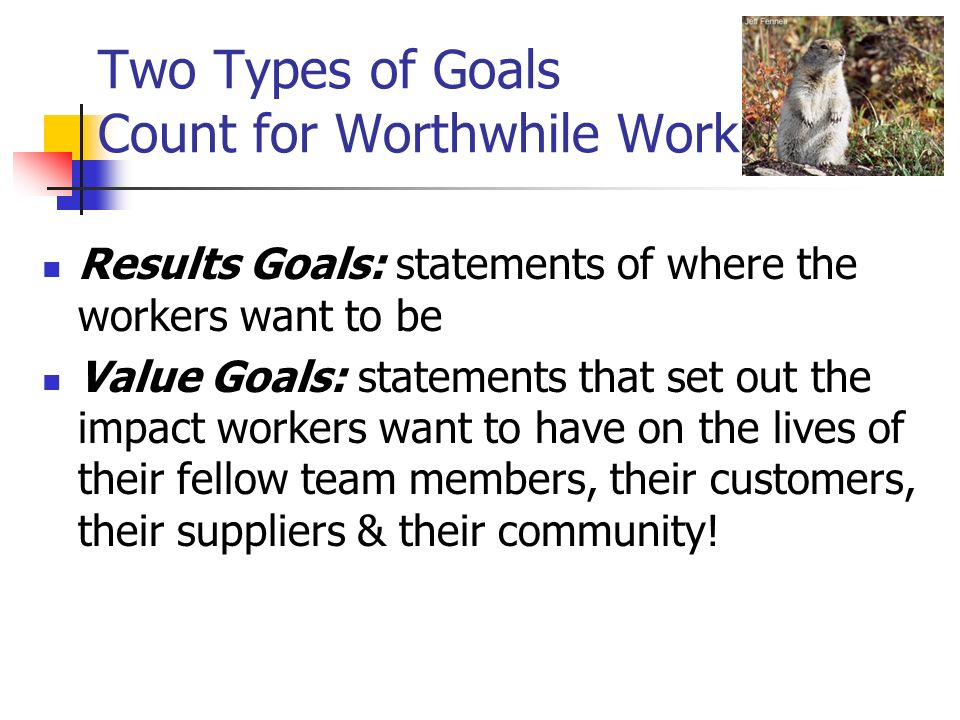 Two Types of Goals Count for Worthwhile Work
