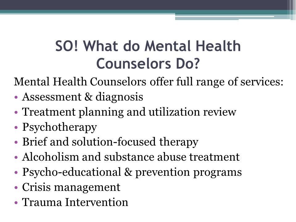 SO! What do Mental Health Counselors Do