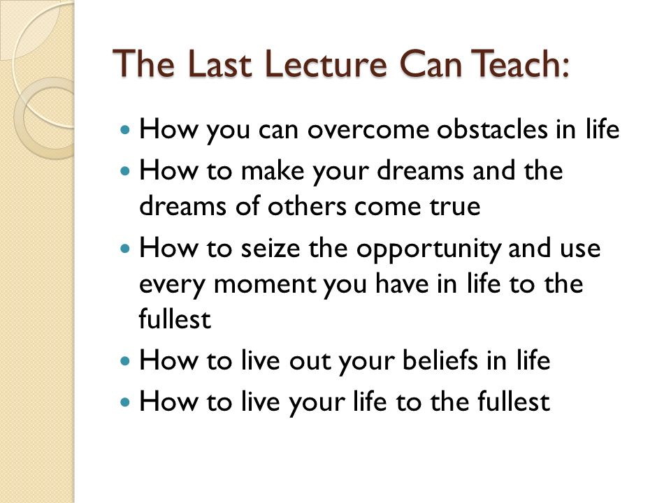 The Last Lecture Can Teach: