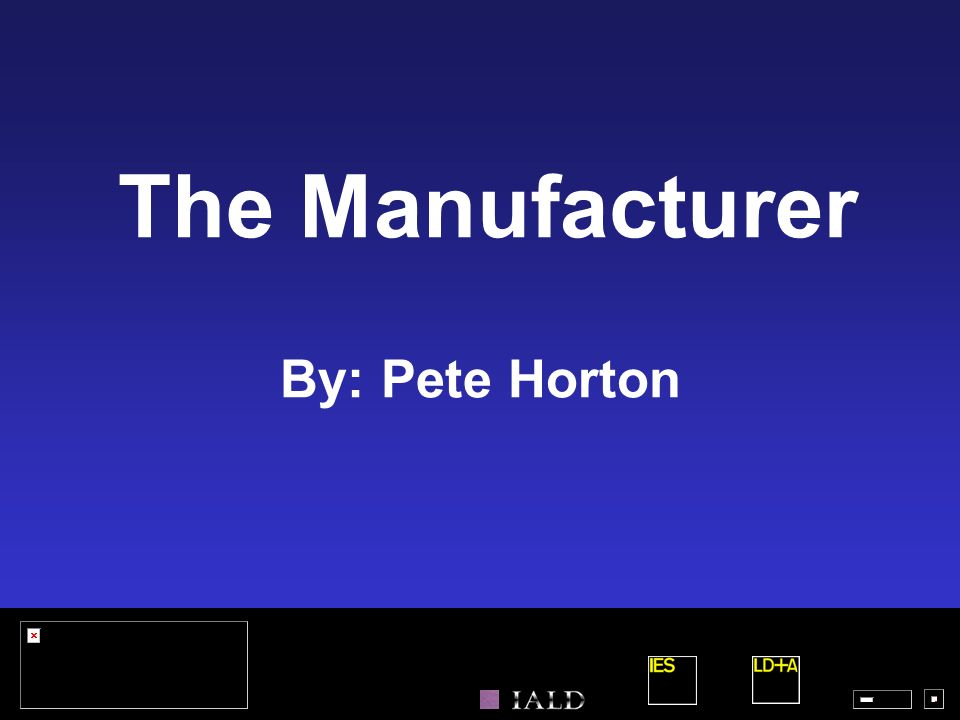 The Manufacturer By: Pete Horton