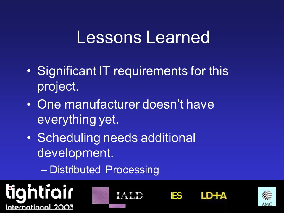 Lessons Learned Significant IT requirements for this project.