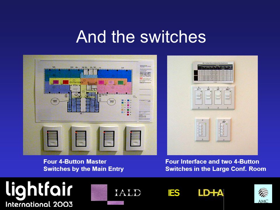 And the switches Four 4-Button Master Switches by the Main Entry