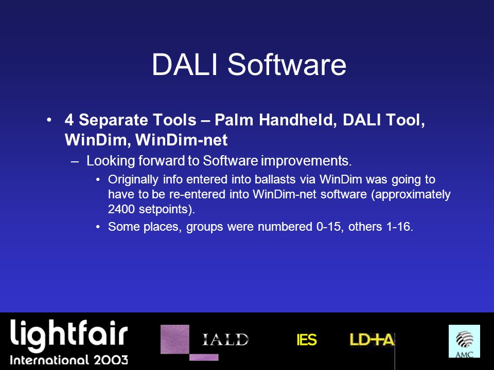 DALI Software 4 Separate Tools – Palm Handheld, DALI Tool, WinDim, WinDim-net. Looking forward to Software improvements.