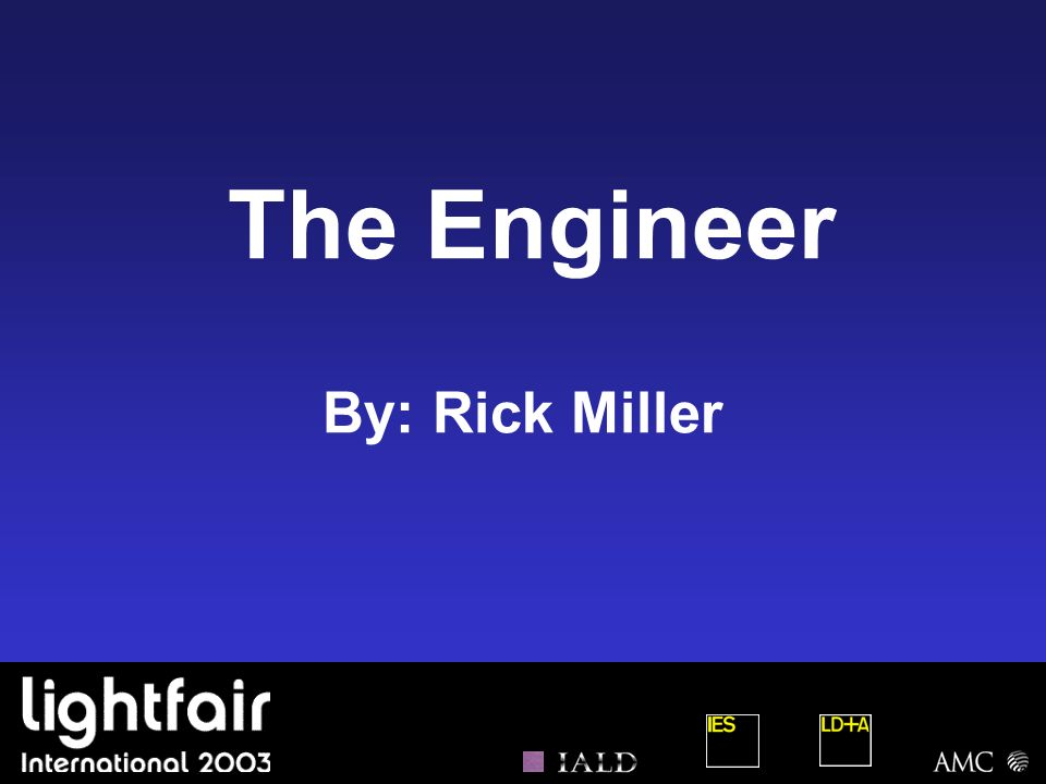 The Engineer By: Rick Miller