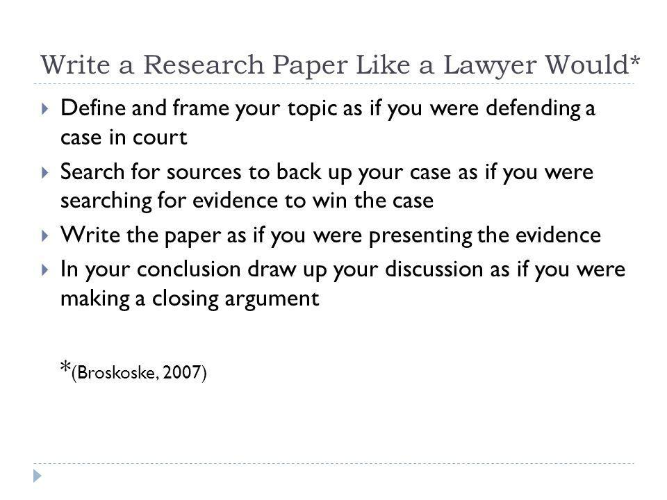 Write a Research Paper Like a Lawyer Would*