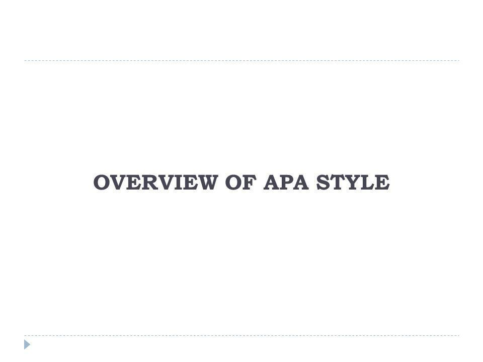 OVERVIEW OF APA STYLE