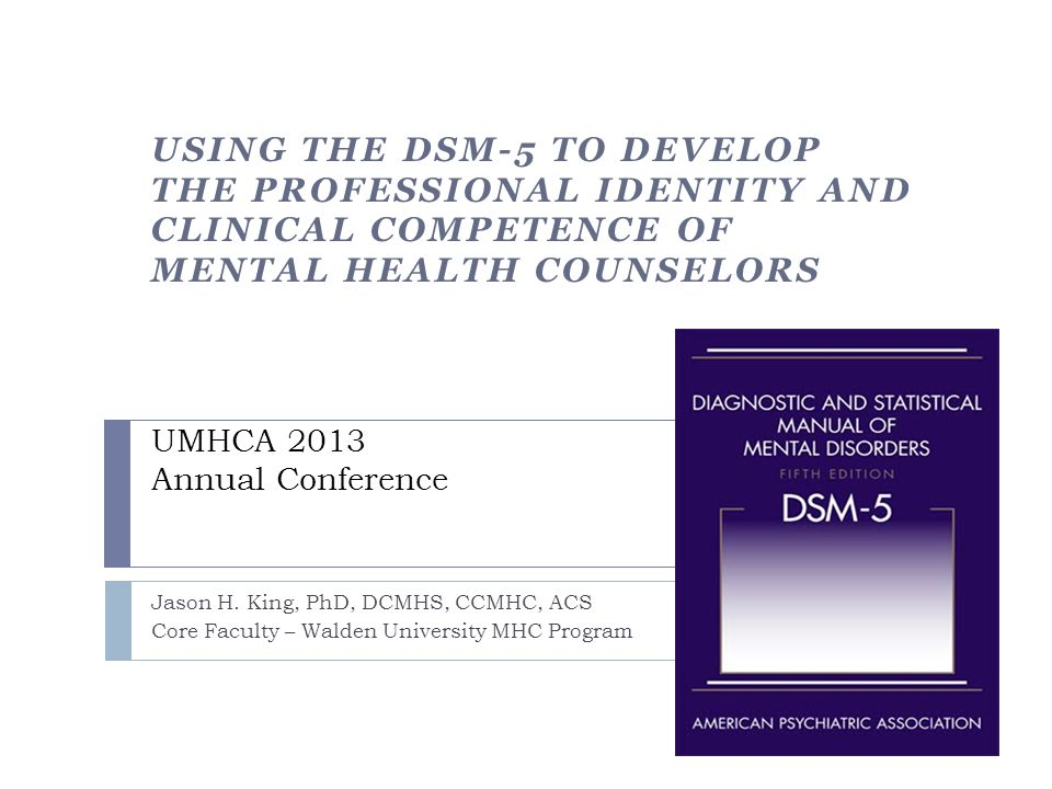Using the DSM-5 to Develop the Professional Identity and Clinical Competence of Mental Health Counselors UMHCA 2013 Annual Conference