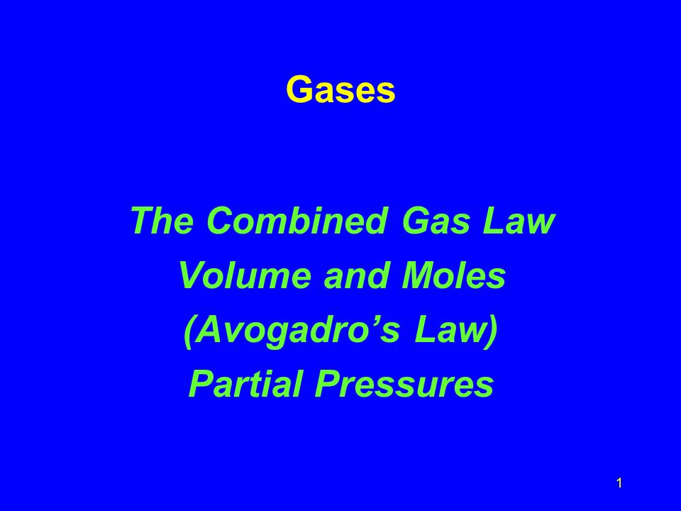 Gases The Combined Gas Law Volume and Moles (Avogadro's Law) Partial Pressures