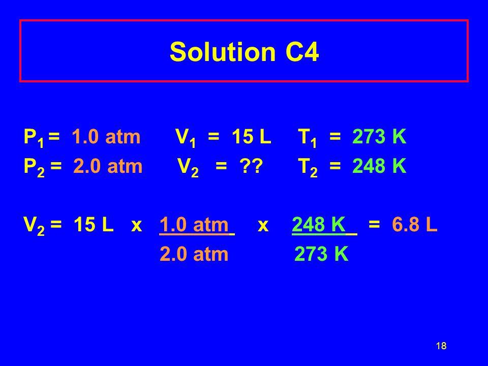 Solution C4 P1 = 1.0 atm V1 = 15 L T1 = 273 K