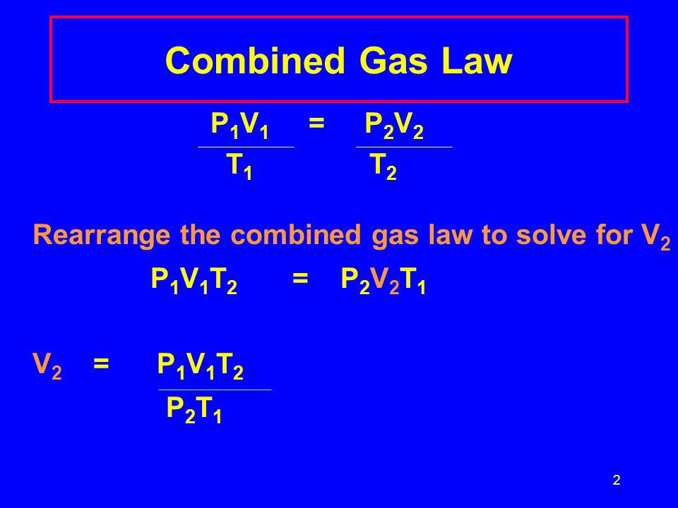 Combined Gas Law T1 T2 Rearrange the combined gas law to solve for V2