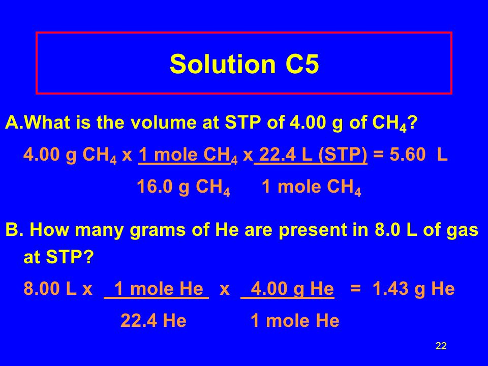 Solution C5 A.What is the volume at STP of 4.00 g of CH4