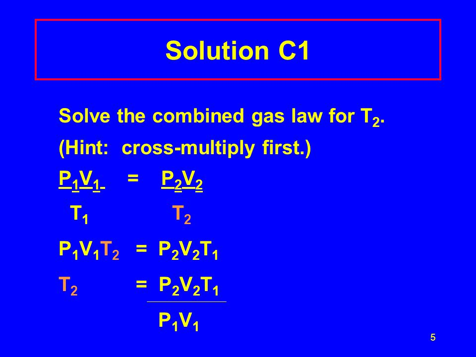 Solution C1 Solve the combined gas law for T2.