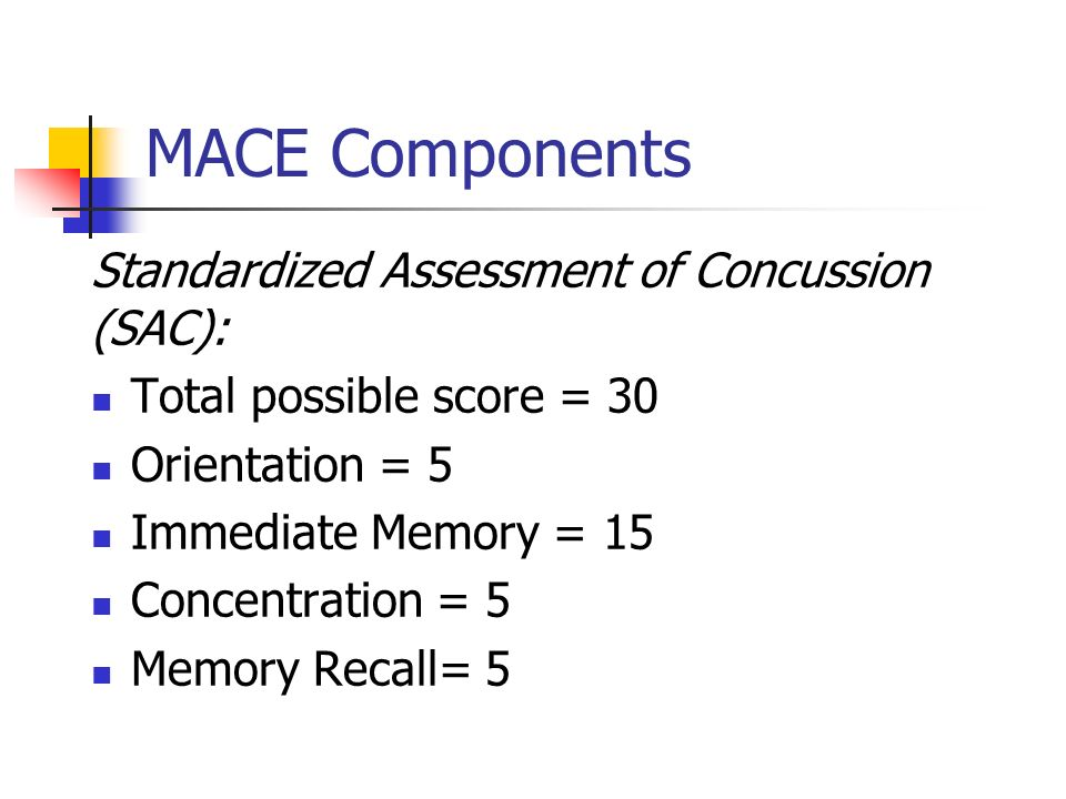 MACE Components Standardized Assessment of Concussion (SAC):