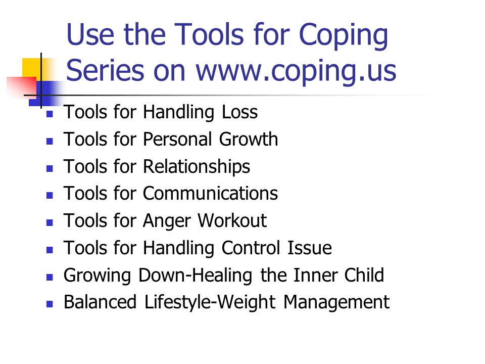 Use the Tools for Coping Series on www.coping.us